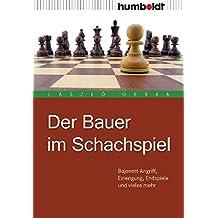 Der Bauer im Schachspiel. Bajonett-Angriff, Einengung, Endspiele und vieles mehr
