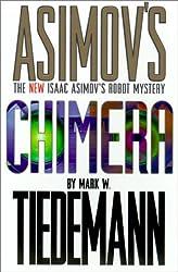 Chimera: An Isaac Asimov Robot Mystery (Robot Mysteries) by Mark W. Tiedmann (2001-04-03)