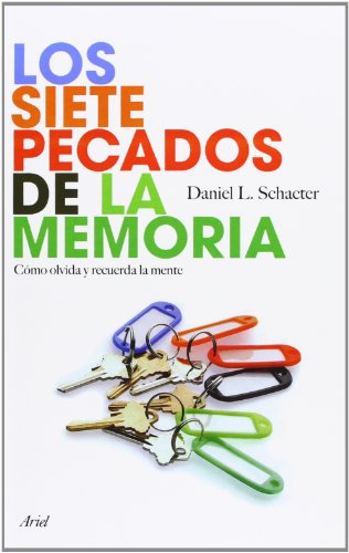 Los siete pecados de la memoria: Cómo olvida y recuerda la mente por Daniel L. Schacter