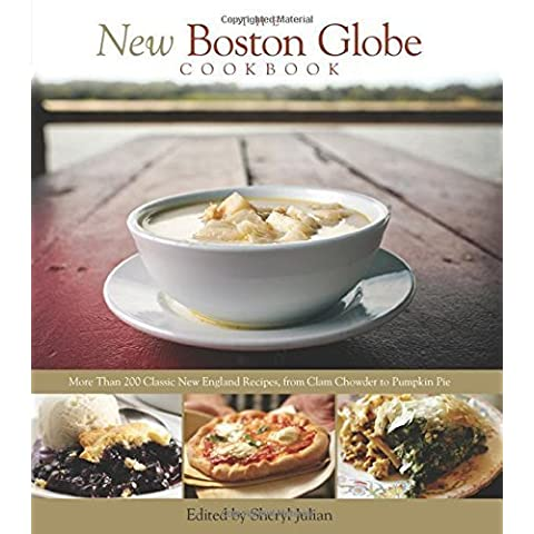 New Boston Globe Cookbook: More Than 200 Classic New England Recipes, From Clam Chowder To Pumpkin Pie by The Boston Globe, Julian, Sheryl (2009)