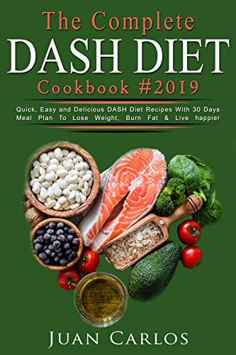 The Complete  DASH DIET  Cook Book #2019: Quick, Easy and Delicious DASH Diet Recipes With 30 Days Meal Plan To Lose Weight, Burn Fat & Live happier (English Edition)