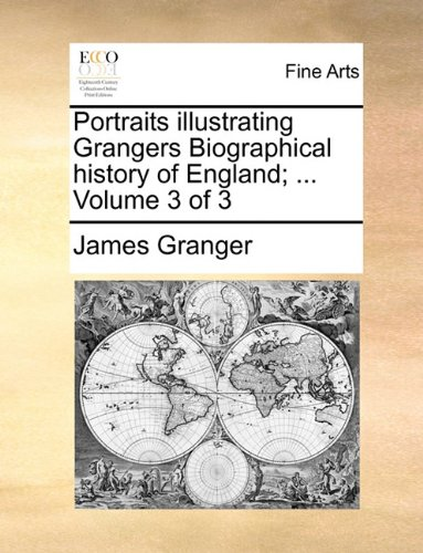 Portraits illustrating Grangers Biographical history of England; ...  Volume 3 of 3