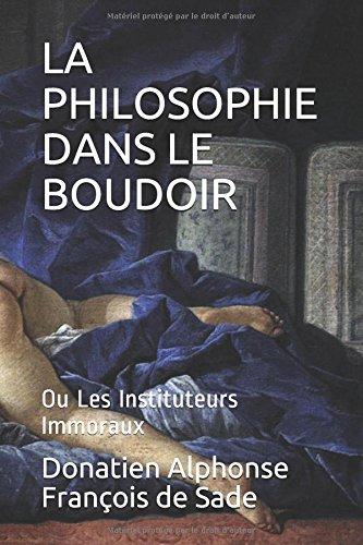 LA PHILOSOPHIE DANS LE BOUDOIR: ou Les Instituteurs Immoraux (DE SADE, Band 1) (Französisch Boudoir)