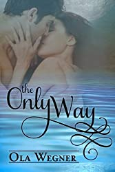 The Only Way: A Tale of Pride and Prejudice by Ola Wegner (2011-08-26)