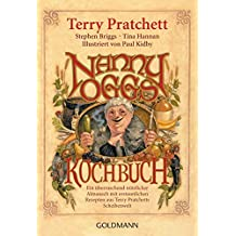 Nanny Oggs Kochbuch: Ein überraschend nützlicher Almanach mit erstaunlichen Rezepten aus Terry Pratchetts Scheibenwelt