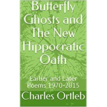 Butterfly Ghosts and The New Hippocratic Oath: Earlier and Later Poems 1970-2015