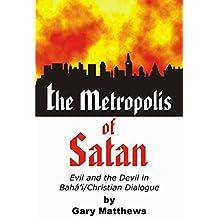 The Metropolis of Satan: Evil and the Devil in Baha'i/Christian Dialogue (English Edition)