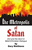 The Metropolis of Satan: Evil and the Devil in Baha'i/Christian Dialogue