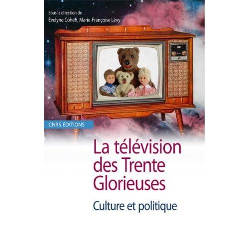 La Télévision des Trente Glorieuses. Culture et politique