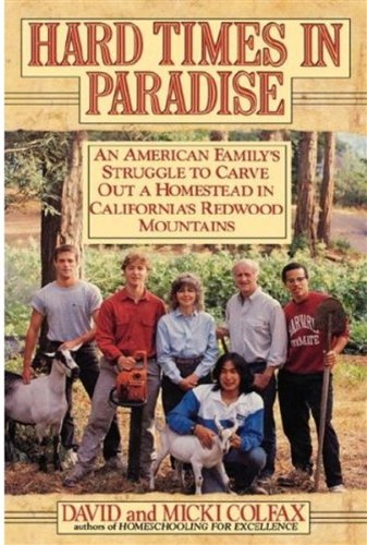 Hard Times in Paradise: An American Family\'s Struggle to Carve Out a Homestead in California\'s Redwood Mountains