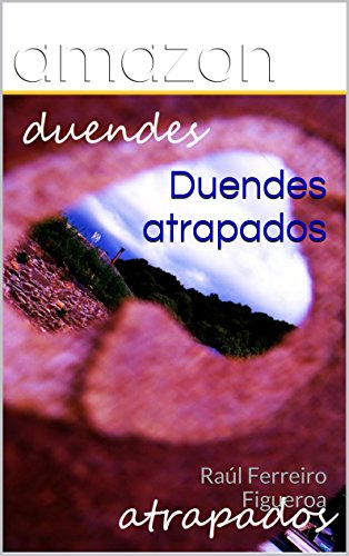 Duendes atrapados: Raúl Ferreiro Figueroa