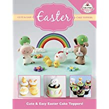 Cute & Easy EASTER Cake Toppers!: Volume 10 (Cute & Easy Cake Toppers Collection)