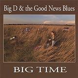 Big Time by Big D & The Good News Blues
