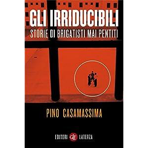 Gli irriducibili: Storie di brigatisti mai pentiti