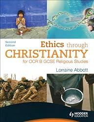 Ethics through Christianity for OCR B GCSE Religious Studies: Second Edition (OCR GCSE Religious Studies)