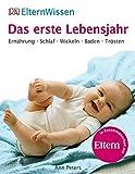 ElternWissen. Das erste Lebensjahr: Ernährung, Schlaf, Wickeln, Baden, Trösten