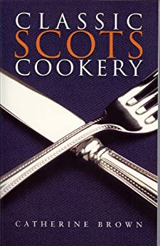 Classic Scots Cookery von [Brown, Catherine]