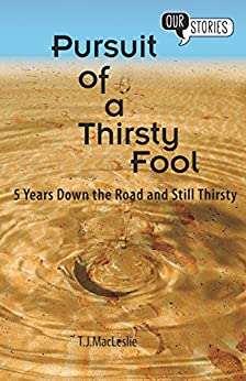 Pursuit of a Thirsty Fool: 5 Years Down the Road and Still Thirsty (Our Stories Book 2) by [MacLeslie, TJ]