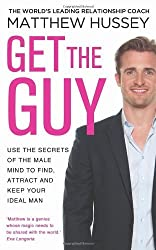Get the Guy: Use the Secrets of the Male Mind to Find, Attract and Keep Your Ideal Man by Hussey, Matthew (2013) Paperback