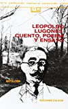 Leopoldo Lugones, Cuento, Poesia y Ensayo: Antologia (Coleccion Literaria Lyc (Leer Y Crear))
