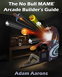 The No Bull MAME Arcade Builder's Guide -or- How to Build Your MAME Compatible Home Video Arcade Cabinet Project (English Edition)