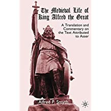 Medieval Life of King Alfred the Great: A Translation and Commentary on the Text Attributed to Asser