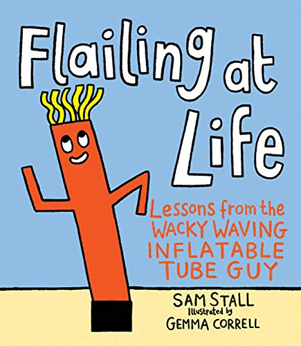 Wacky Wiggler - Flailing at Life: Lessons from the