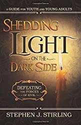 Shedding Light on the Dark Side: Defeating the Forces of Evil (A Guide for Youth and Young Adults) by Stephen J. Stirling (2013-09-10)