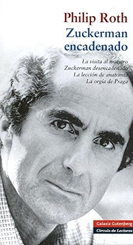 Zuckerman encadenado: La visita al maestro, Zuckerman desencadenado, La lección de anatomía, La orgía de Praga (Obras Completas) por Philip Roth