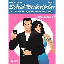 Miststück! Scheiß Wechseljahre, Band 10. Turbulenter, spritziger Liebesroman nur für Frauen...