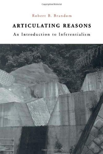 Articulating Reasons: An Introduction to Inferentialism by Robert B Brandom (2-Oct-2001) Paperback