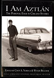 I Am Aztlan: The Personal Essay in Chicano Studies