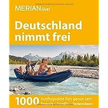 MERIAN live! Reiseführer Deutschland nimmt frei: 1000 Ausflugsziele fürs ganze Jahr. Freizeit, Familie, Ferienideen