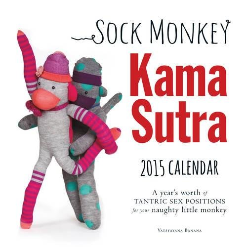 Sock Monkey Kama Sutra 2015 Calendar: A Year's Worth of Tantric Sex Positions for Your Naughty Little Monkey par Vatsyayana Banana