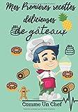 Mes premières recettes délicieuses de gäteaux: cahier à remplir d'une future chef pâtissier idéal pour offrir livre de cuisine à personnaliser gâteaux, cupcake, crêpe gaufre bonbon sucette
