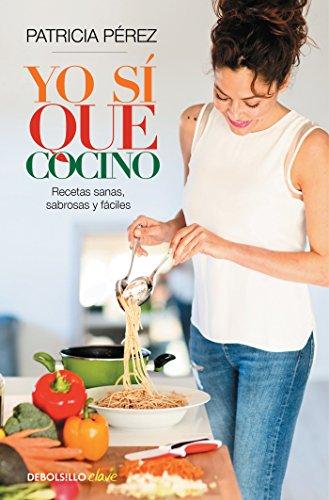 Yo sí que cocino: Recetas sanas, sabrosas y fáciles (CLAVE) por Patricia Pérez