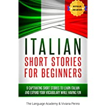 Italian: Short Stories For Beginners - 9 Captivating Short Stories to Learn Italian & Expand Your Vocabulary While Having Fun (English Edition)