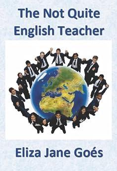 """The Not Quite English Teacher"" by [Goés, Eliza Jane ]"
