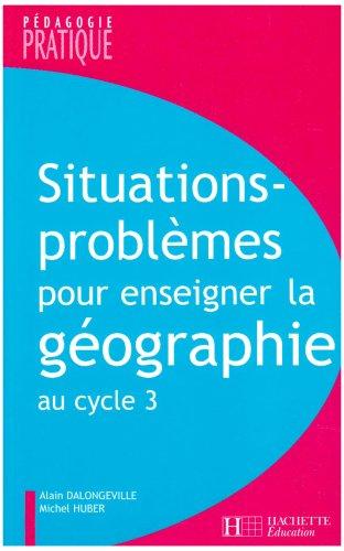 Situations-problmes pour enseigner la gographie au cycle 3