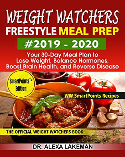 Weight Watchers Freestyle Meal Prep #2019-2020: Your 30-Day Meal Plan to Lose Weight, Balance Hormones, Boost Brain Health, and Reverse Disease-WW SmartPoints Recipes (English Edition)