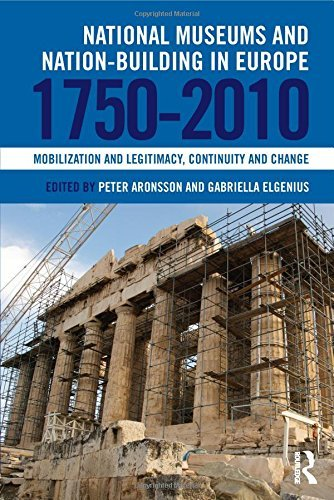 National Museums and Nation-building in Europe 1750-2010: Mobilization and legitimacy, continuity and change by Peter Aronsson (Editor), Gabriella Elgenius (Editor) (5-Dec-2014) Hardcover
