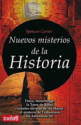 Nuevos misterios de la historia: ¿Qué hay de verdad y de leyenda en los grandes enigmas de la historia? por Spencer Carter