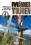 Männertouren: 30 Wanderungen für echte Kerle in den Bayerischen Alpen