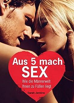 Aus 5 mach Sex: Wie die Männerwelt Ihnen zu Füßen liegt