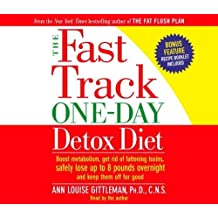 The Fast Track One-Day Detox Diet: Boost metabolism, get rid of fattening toxins, lose up to 8 pounds overnight and keep it off for good by Ann Louise Gittleman PH.D. CNS (2005-04-08)