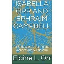 Isabella Orr and Ephraim Campbell: of Ballylaggan, Ireland and Jasper County, Missouri (English Edition)