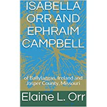 Isabella Orr and Ephraim Campbell: of Ballylaggan, Ireland and Jasper County, Missouri (English Edition)