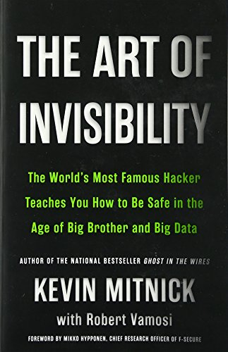 The Art of Invisibility: The World's Most Famous Hacker Teaches You How to Be Safe in the Age of Big Brother and Big Data por Kevin D. Mitnick