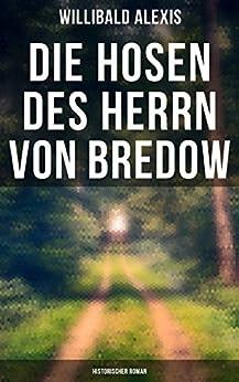 Die Hosen des Herrn von Bredow: Historischer Roman (German Edition) by [Alexis, Willibald]
