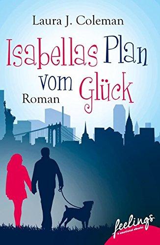 Isabellas Plan vom Glück: Roman
